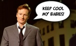 conan obrien keep cool my babies